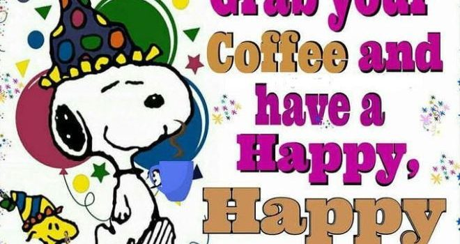 Good Morning Grab Your Coffee And Have A Happy Happy Day Image